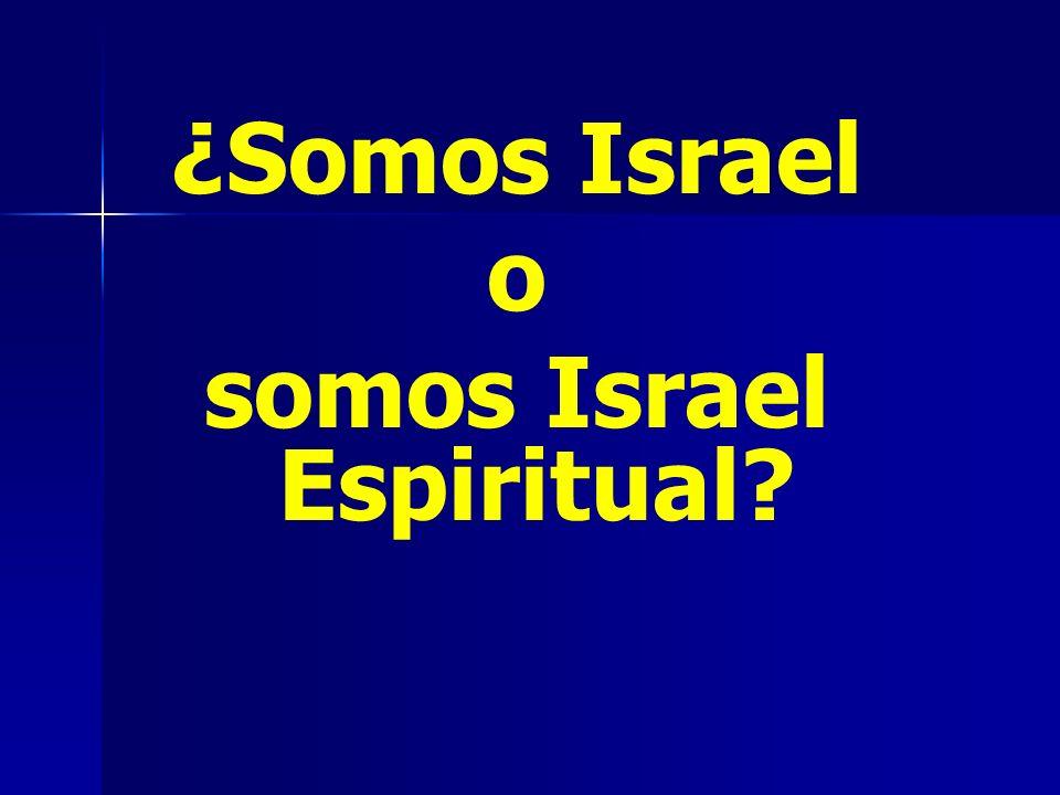 ¿Somos Israel o somos Israel Espiritual?
