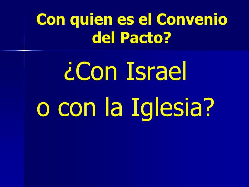 Con quien es el Convenio del Pacto? ¿Con Israel o con la Iglesia?