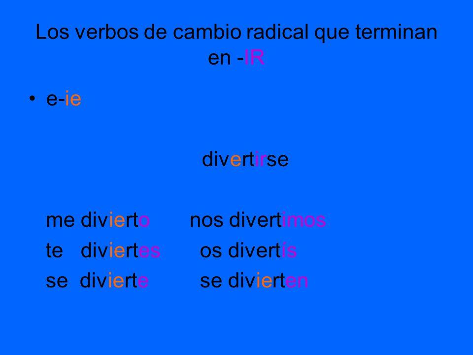 Los verbos de cambio radical que terminan en -IR e-ie divertirse me divierto nos divertimos te diviertes os divertís se divierte se divierten