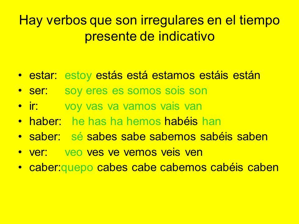 Hay verbos que son irregulares en el tiempo presente de indicativo estar: estoy estás está estamos estáis están ser: soy eres es somos sois son ir: vo