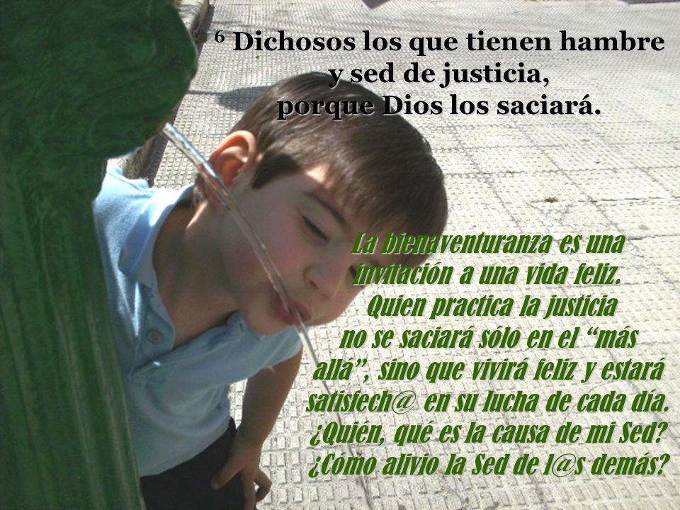 6 Dichosos los que tienen hambre y sed de justicia, porque Dios los saciará.