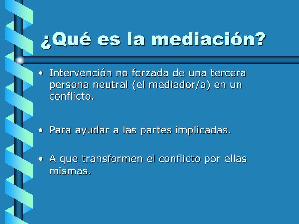 ¿Qué es la mediación? Intervención no forzada de una tercera persona neutral (el mediador/a) en un conflicto.Intervención no forzada de una tercera pe