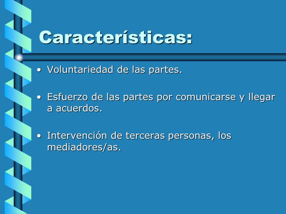 Características: Voluntariedad de las partes.Voluntariedad de las partes. Esfuerzo de las partes por comunicarse y llegar a acuerdos.Esfuerzo de las p