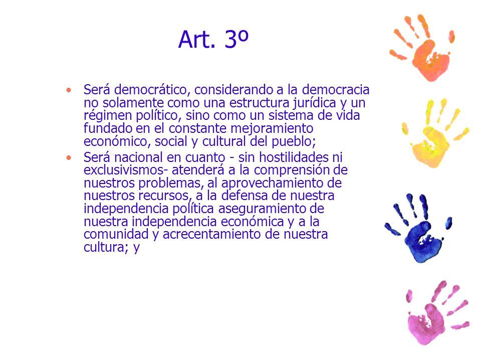 Art. 3º Será democrático, considerando a la democracia no solamente como una estructura jurídica y un régimen político, sino como un sistema de vida f