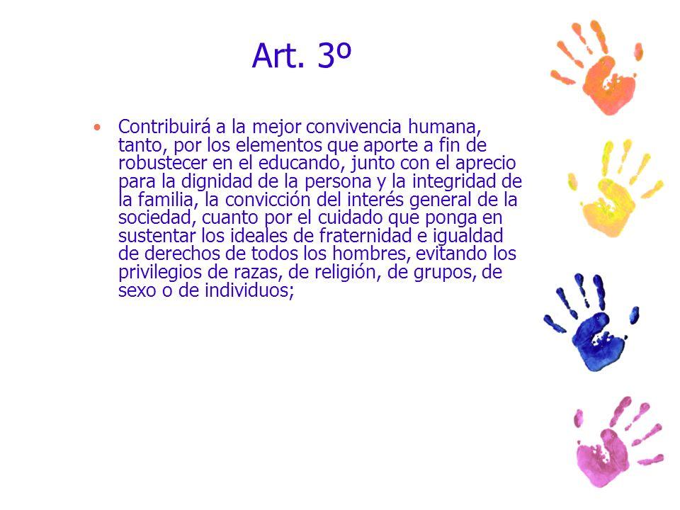 Art. 3º Contribuirá a la mejor convivencia humana, tanto, por los elementos que aporte a fin de robustecer en el educando, junto con el aprecio para l