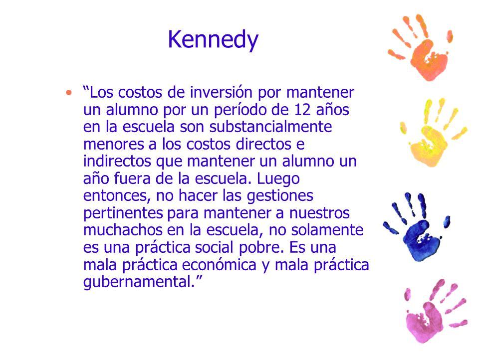 Kennedy Los costos de inversión por mantener un alumno por un período de 12 años en la escuela son substancialmente menores a los costos directos e in