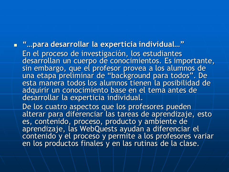 …para desarrollar la experticia individual… …para desarrollar la experticia individual… En el proceso de investigación, los estudiantes desarrollan un cuerpo de conocimientos.