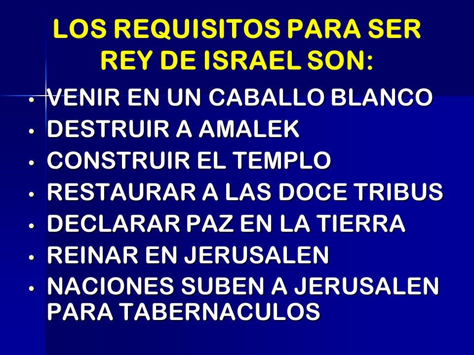 LOS REQUISITOS PARA SER REY DE ISRAEL SON: VENIR EN UN CABALLO BLANCO VENIR EN UN CABALLO BLANCO DESTRUIR A AMALEK DESTRUIR A AMALEK CONSTRUIR EL TEMP
