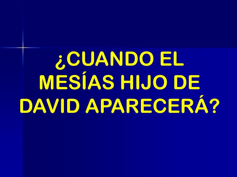¿CUANDO EL MESÍAS HIJO DE DAVID APARECERÁ?