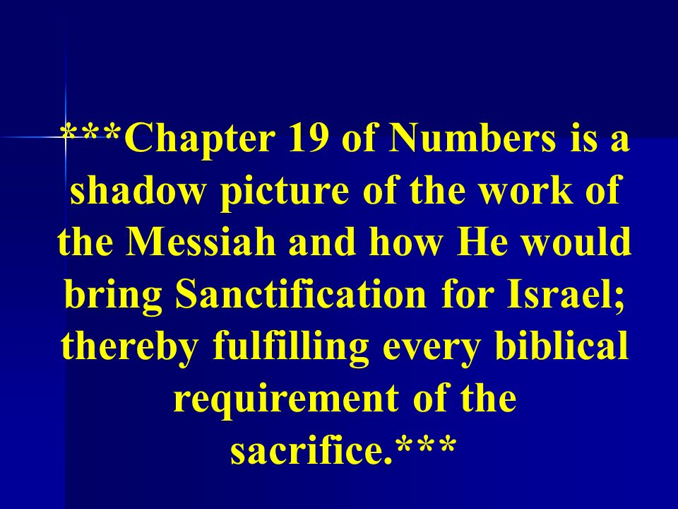 ***Chapter 19 of Numbers is a shadow picture of the work of the Messiah and how He would bring Sanctification for Israel; thereby fulfilling every bib