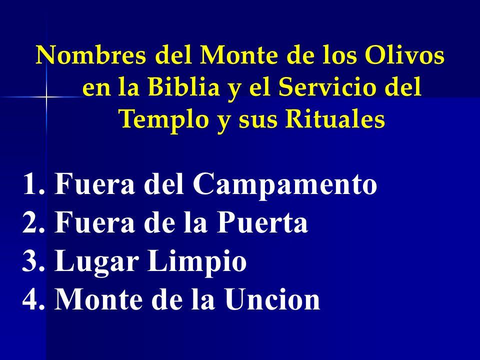 Nombres del Monte de los Olivos en la Biblia y el Servicio del Templo y sus Rituales 1. Fuera del Campamento 2. Fuera de la Puerta 3. Lugar Limpio 4.
