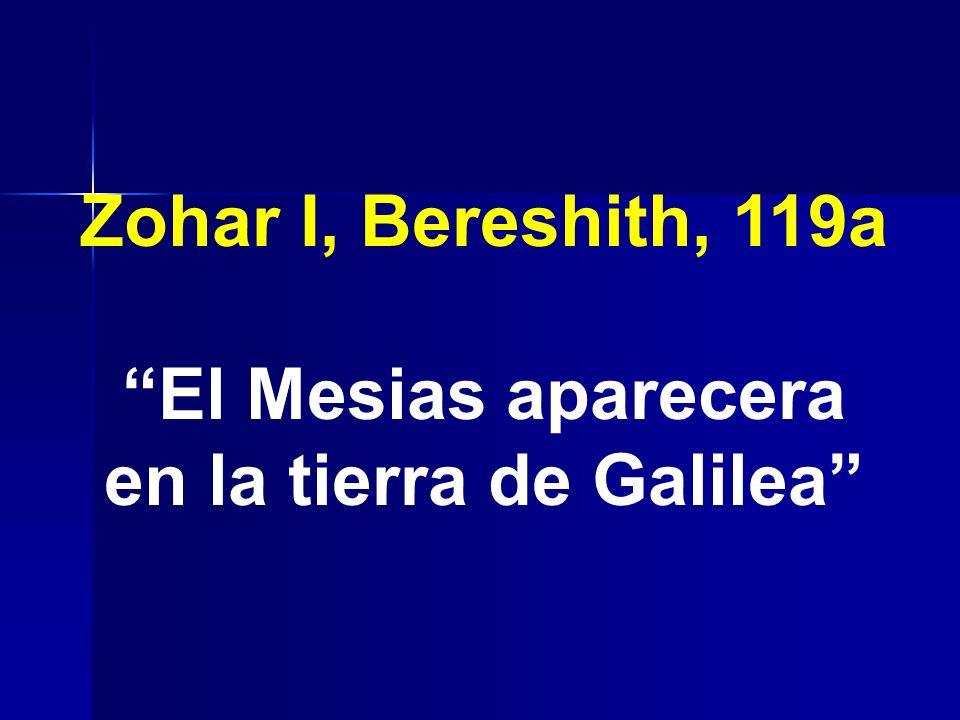 Zohar I, Bereshith, 119a El Mesias aparecera en la tierra de Galilea