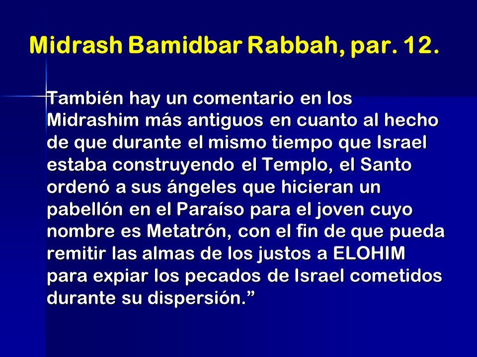 Midrash Bamidbar Rabbah, par. 12. También hay un comentario en los Midrashim más antiguos en cuanto al hecho de que durante el mismo tiempo que Israel