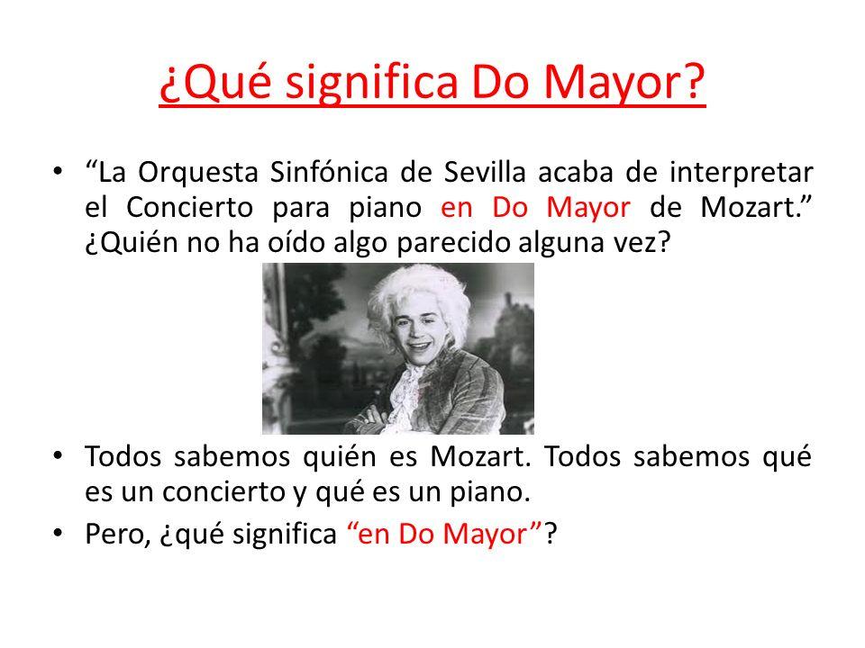 ¿Qué significa Do Mayor? La Orquesta Sinfónica de Sevilla acaba de interpretar el Concierto para piano en Do Mayor de Mozart. ¿Quién no ha oído algo p