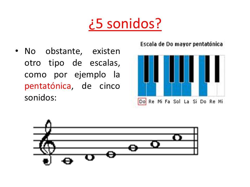 ¿5 sonidos? No obstante, existen otro tipo de escalas, como por ejemplo la pentatónica, de cinco sonidos: