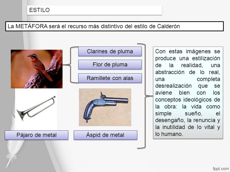 ESTILO La METÁFORA será el recurso más distintivo del estilo de Calderón Clarines de pluma Flor de pluma Ramillete con alas Áspid de metal Pájaro de m