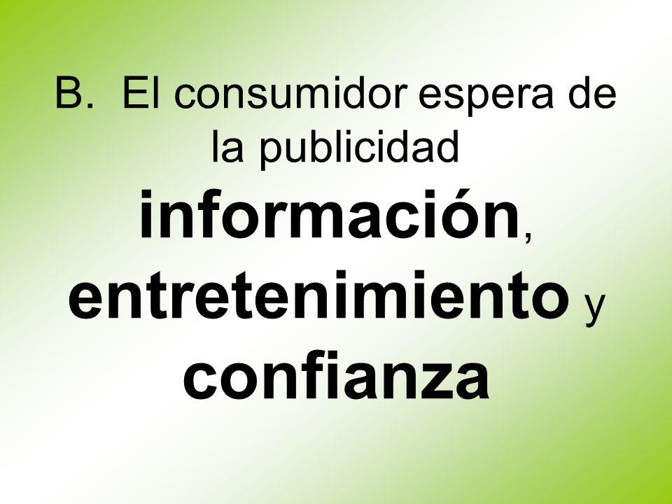 B. El consumidor espera de la publicidad información, entretenimiento y confianza