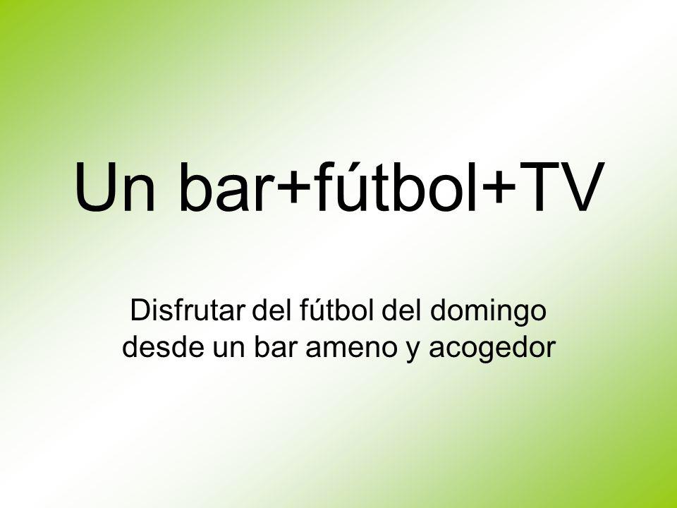 Un bar+fútbol+TV Disfrutar del fútbol del domingo desde un bar ameno y acogedor