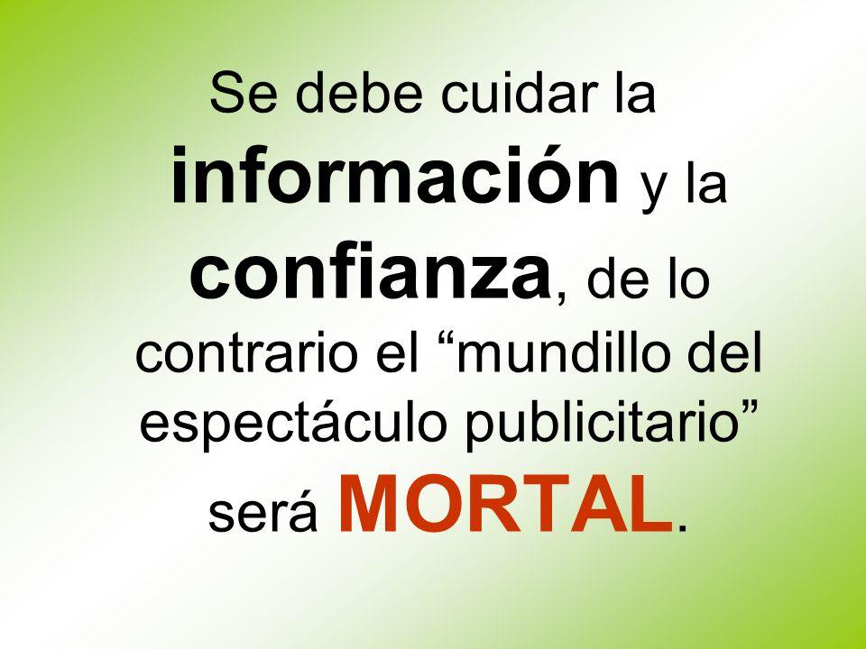 Se debe cuidar la información y la confianza, de lo contrario el mundillo del espectáculo publicitario será MORTAL.