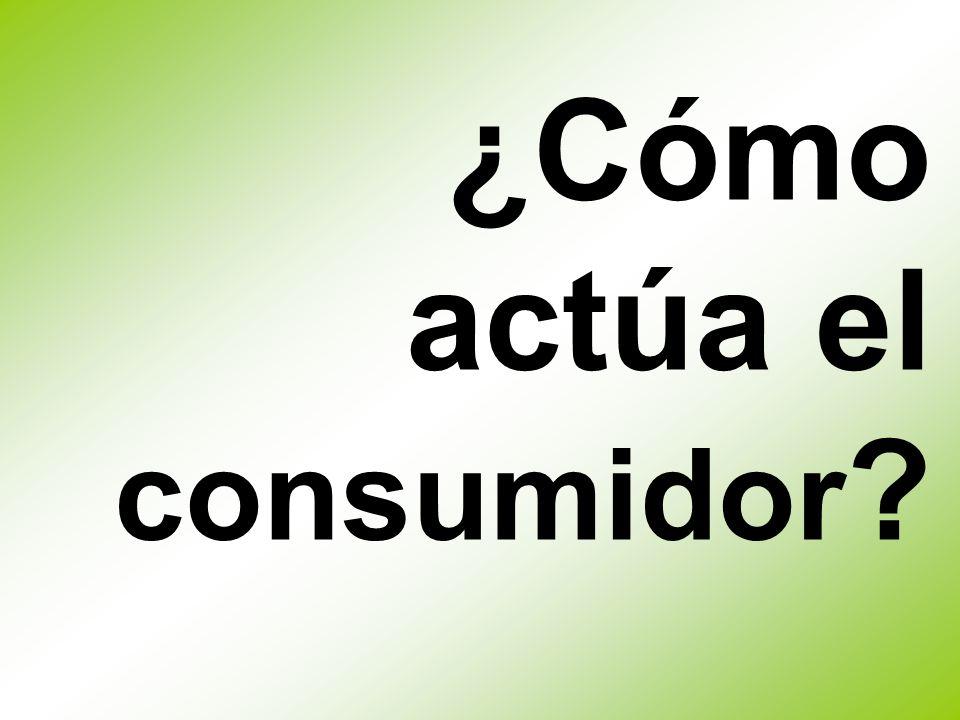 ¿Cómo actúa el consumidor ?