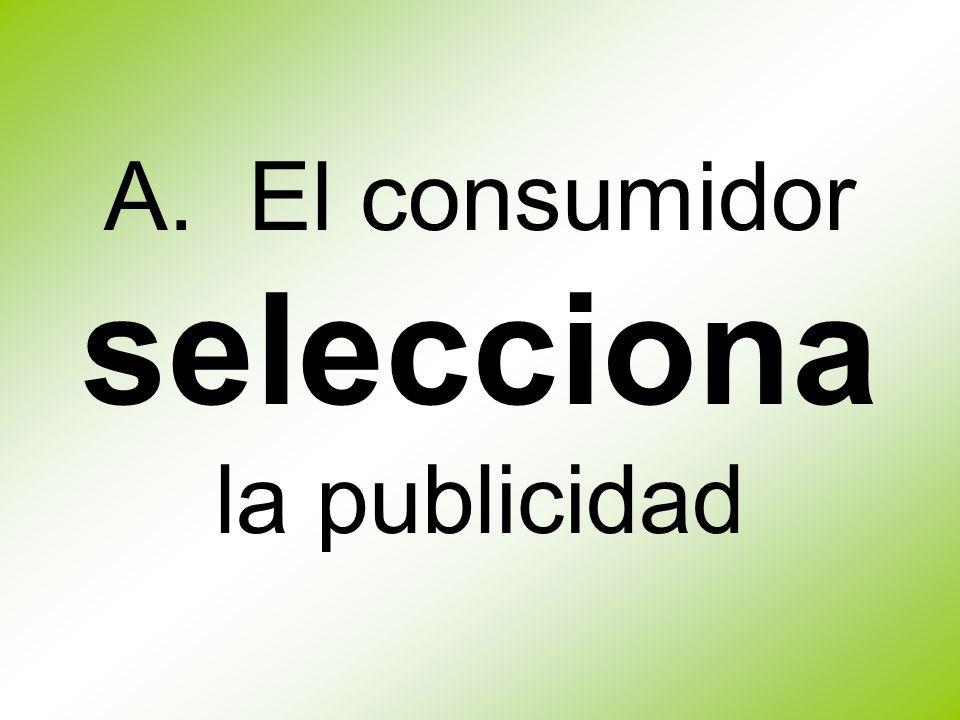 A. El consumidor selecciona la publicidad