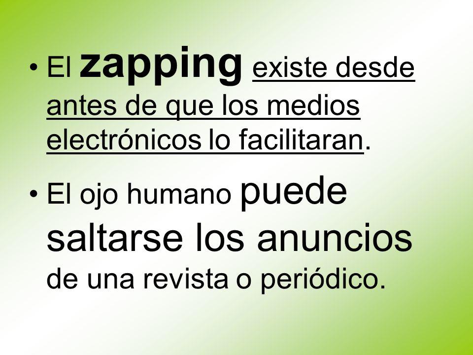 El zapping existe desde antes de que los medios electrónicos lo facilitaran. El ojo humano puede saltarse los anuncios de una revista o periódico.