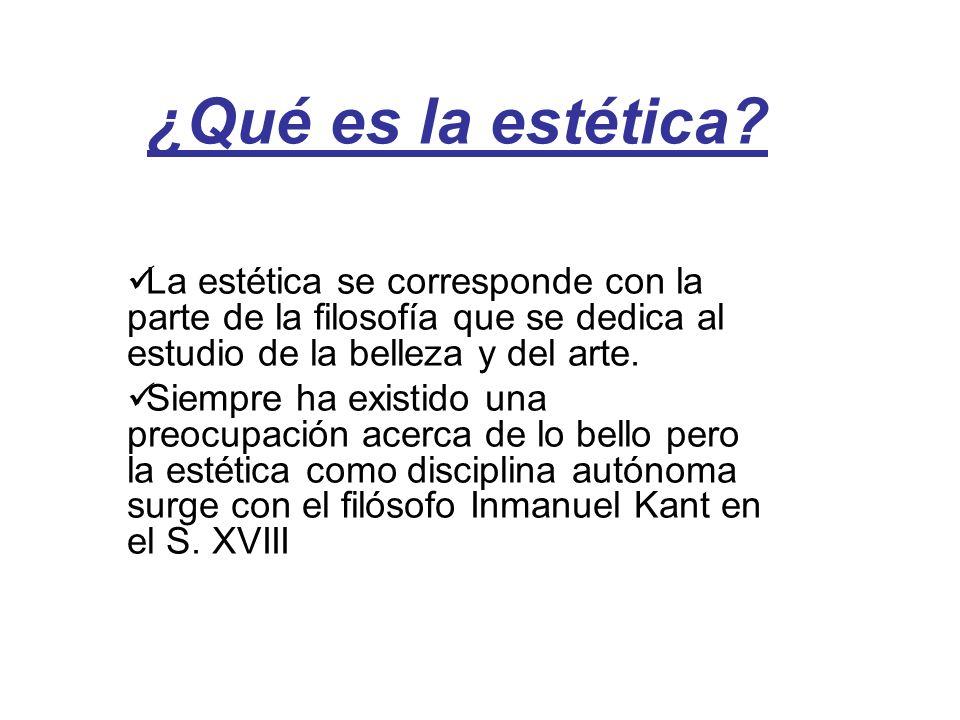 ¿Qué es la estética? La estética se corresponde con la parte de la filosofía que se dedica al estudio de la belleza y del arte. Siempre ha existido un