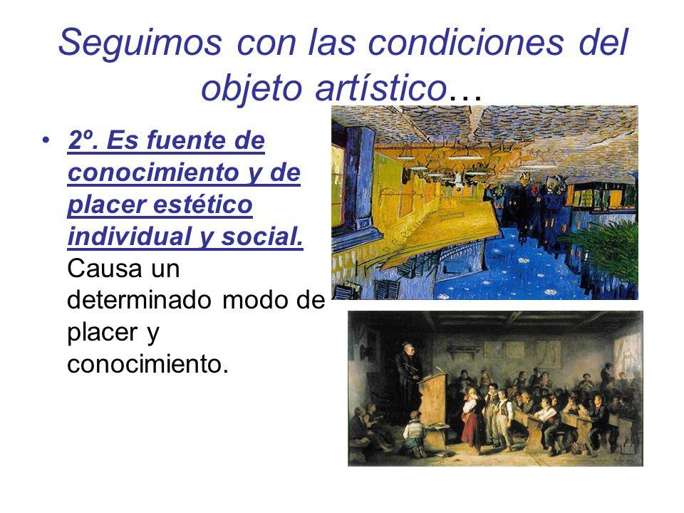 Seguimos con las condiciones del objeto artístico… 2º. Es fuente de conocimiento y de placer estético individual y social. Causa un determinado modo d