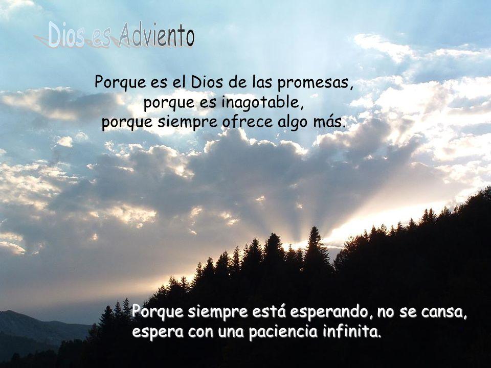 Porque es el Dios de las promesas, porque es inagotable, porque siempre ofrece algo más.
