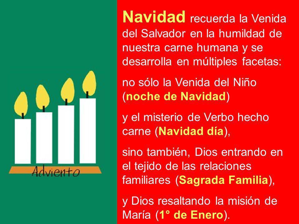 Navidad recuerda la Venida del Salvador en la humildad de nuestra carne humana y se desarrolla en múltiples facetas: no sólo la Venida del Niño (noche