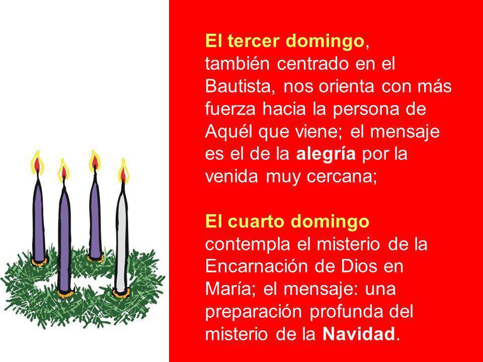 El tercer domingo, también centrado en el Bautista, nos orienta con más fuerza hacia la persona de Aquél que viene; el mensaje es el de la alegría por