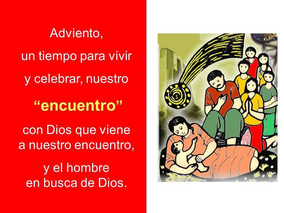 Adviento, un tiempo para vivir y celebrar, nuestro encuentro con Dios que viene a nuestro encuentro, y el hombre en busca de Dios.