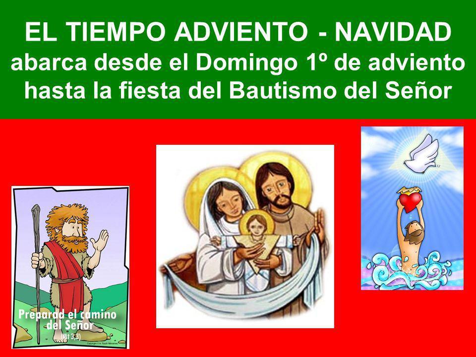 EL TIEMPO ADVIENTO - NAVIDAD abarca desde el Domingo 1º de adviento hasta la fiesta del Bautismo del Señor