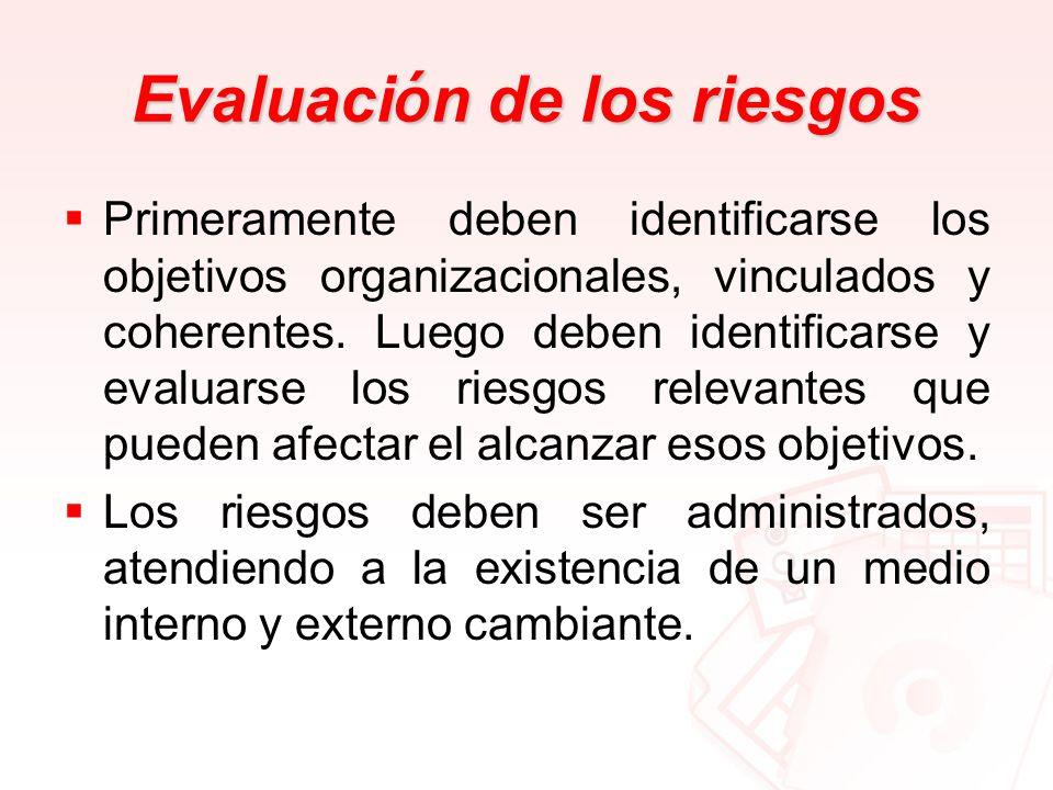 Evaluaci ó n de los riesgos Primeramente deben identificarse los objetivos organizacionales, vinculados y coherentes. Luego deben identificarse y eval