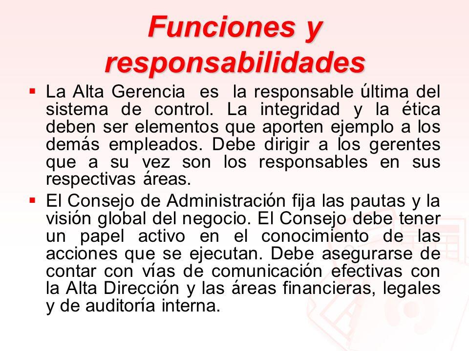 Funciones y responsabilidades La Alta Gerencia es la responsable ú ltima del sistema de control. La integridad y la é tica deben ser elementos que apo