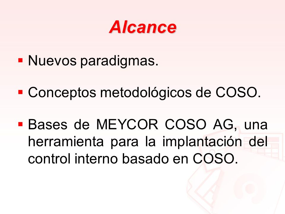 Alcance Nuevos paradigmas. Conceptos metodológicos de COSO. Bases de MEYCOR COSO AG, una herramienta para la implantación del control interno basado e