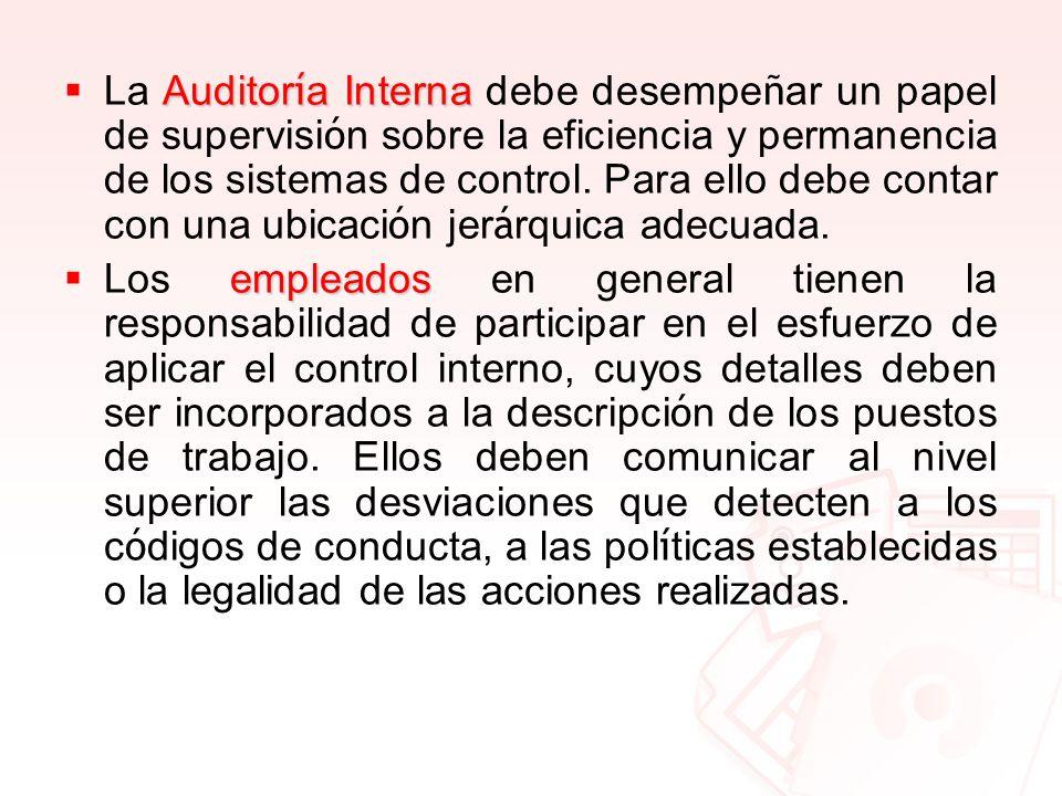 Auditor í a Interna La Auditor í a Interna debe desempe ñ ar un papel de supervisi ó n sobre la eficiencia y permanencia de los sistemas de control. P