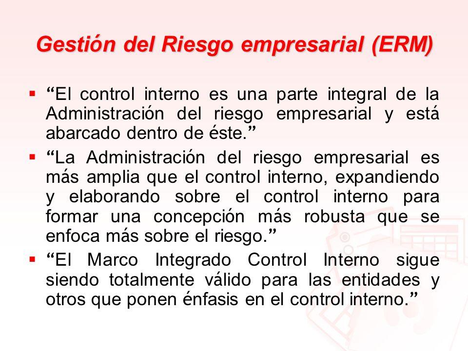 Gesti ó n del Riesgo empresarial (ERM) El control interno es una parte integral de la Administraci ó n del riesgo empresarial y est á abarcado dentro