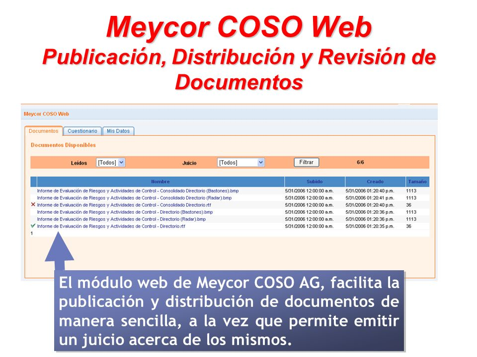 Meycor COSO Web Publicaci ó n, Distribuci ó n y Revisi ó n de Documentos El módulo web de Meycor COSO AG, facilita la publicación y distribución de do
