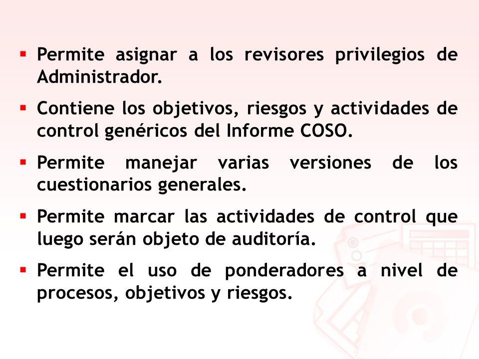 Permite asignar a los revisores privilegios de Administrador. Contiene los objetivos, riesgos y actividades de control genéricos del Informe COSO. Per