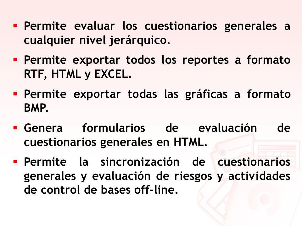 Permite evaluar los cuestionarios generales a cualquier nivel jerárquico. Permite exportar todos los reportes a formato RTF, HTML y EXCEL. Permite exp