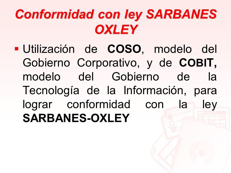 Conformidad con ley SARBANES OXLEY Utilización de COSO, modelo del Gobierno Corporativo, y de C OBI T, modelo del Gobierno de la Tecnología de la Info
