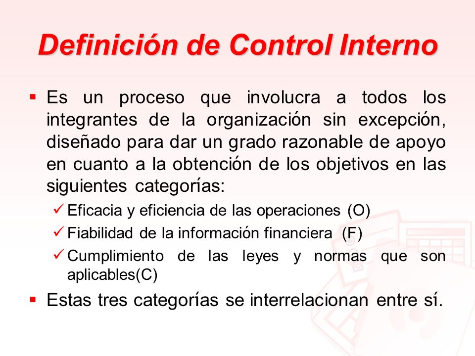 Definición de Control Interno Es un proceso que involucra a todos los integrantes de la organizaci ó n sin excepci ó n, dise ñ ado para dar un grado r