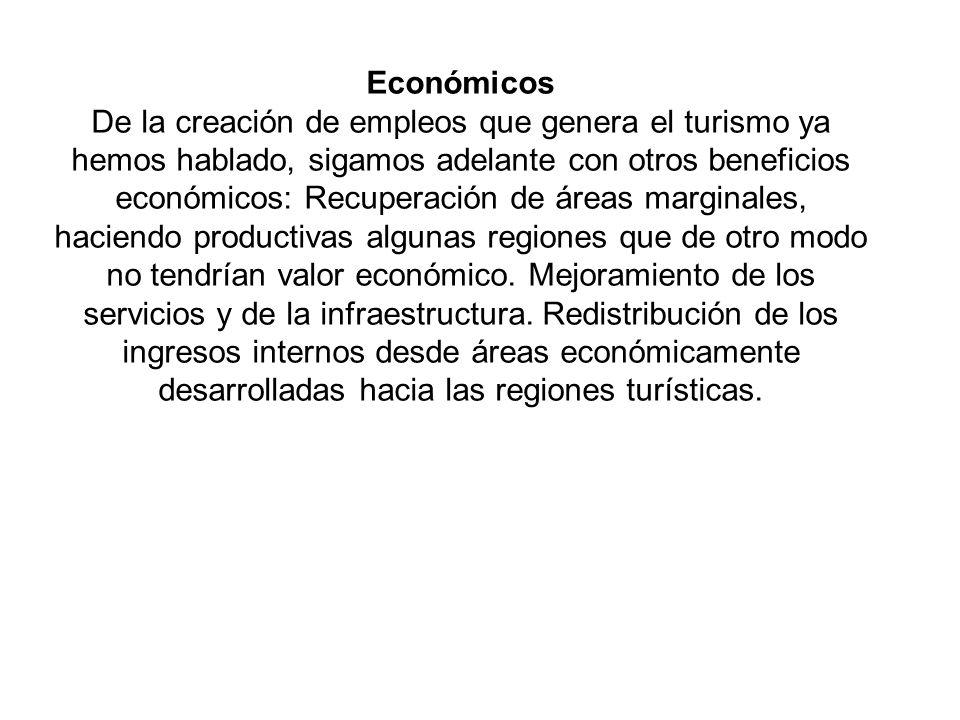 Económicos De la creación de empleos que genera el turismo ya hemos hablado, sigamos adelante con otros beneficios económicos: Recuperación de áreas m