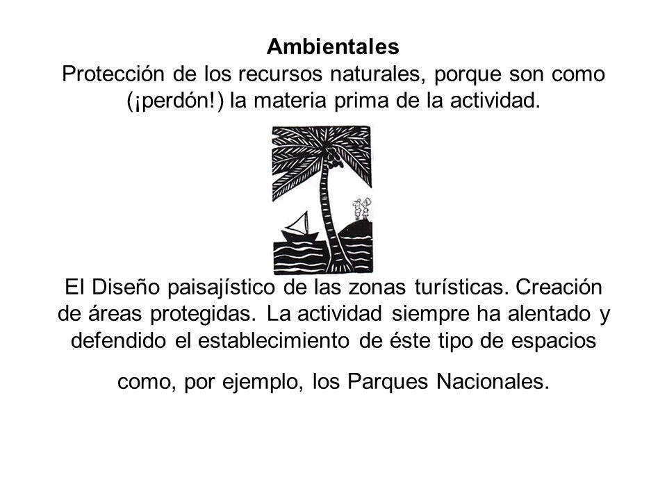 Ambientales Protección de los recursos naturales, porque son como (¡perdón!) la materia prima de la actividad. EI Diseño paisajístico de las zonas tur