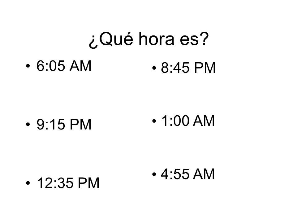 ¿Qué hora es? 6:05 AM 9:15 PM 12:35 PM 8:45 PM 1:00 AM 4:55 AM