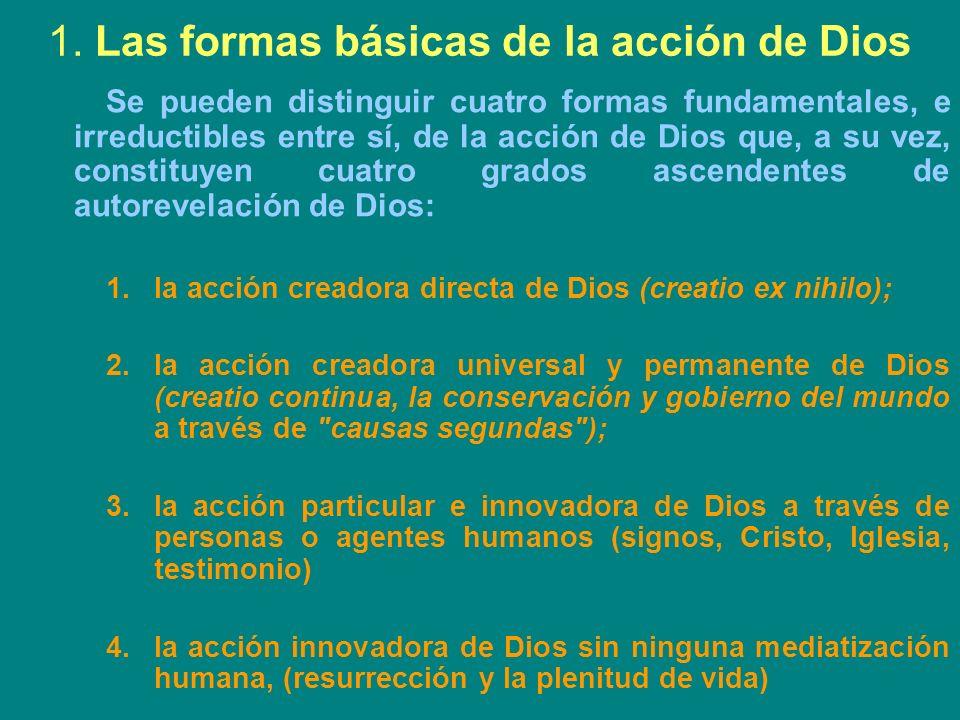 1. Las formas básicas de la acción de Dios Se pueden distinguir cuatro formas fundamentales, e irreductibles entre sí, de la acción de Dios que, a su