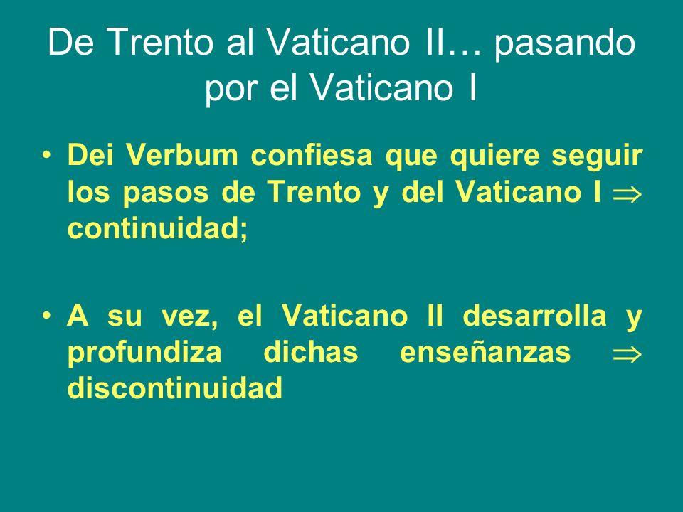 De Trento al Vaticano II… pasando por el Vaticano I Dei Verbum confiesa que quiere seguir los pasos de Trento y del Vaticano I continuidad; A su vez,