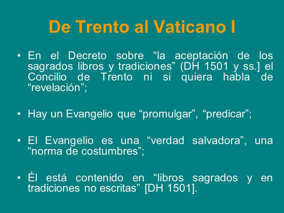 De Trento al Vaticano I En el Decreto sobre la aceptación de los sagrados libros y tradiciones (DH 1501 y ss.] el Concilio de Trento ni si quiera habl