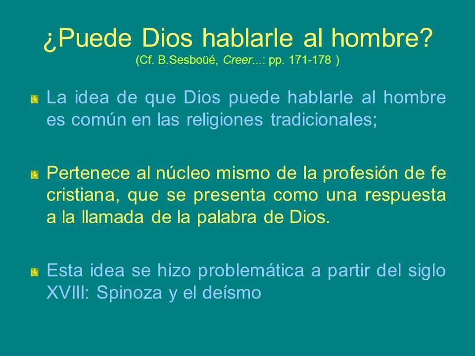¿Puede Dios hablarle al hombre? (Cf. B.Sesboüé, Creer...: pp. 171-178 ) La idea de que Dios puede hablarle al hombre es común en las religiones tradic